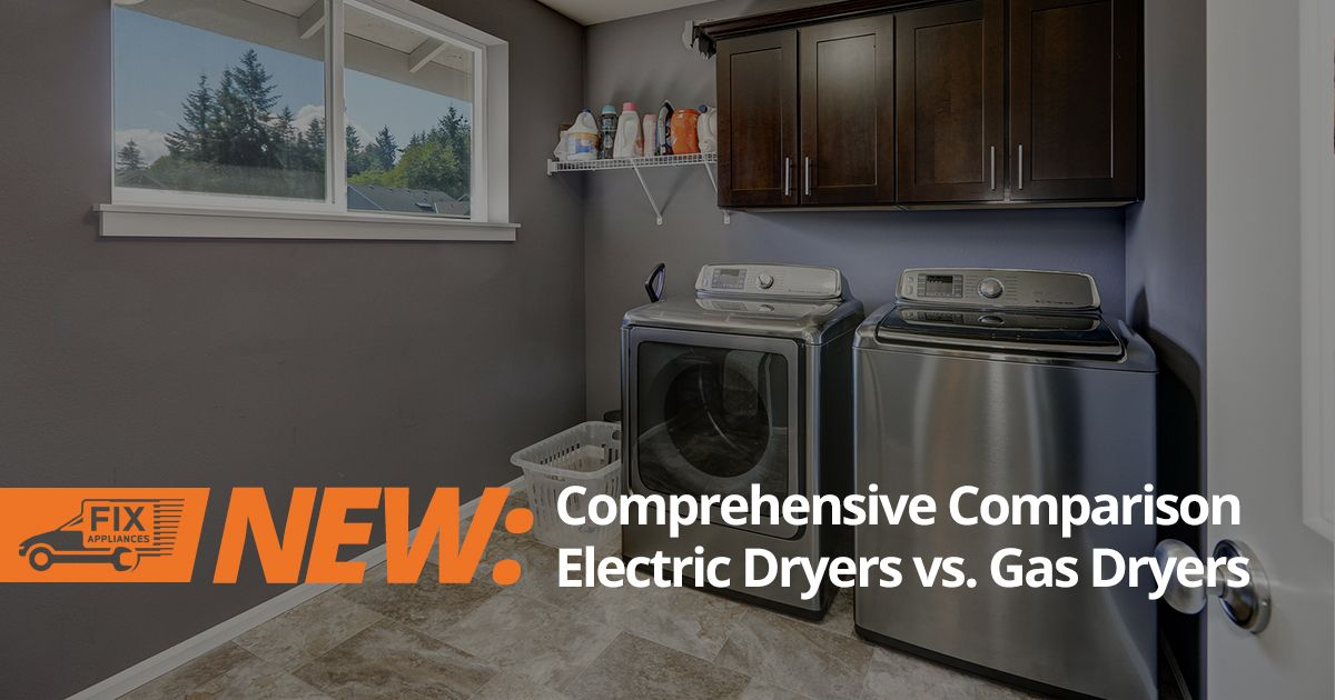 Electric Dryers Vs Gas Dryers Comprehensive Comparison By Fix Appliances